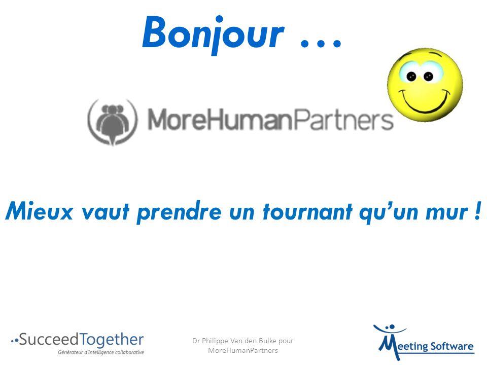 Mieux vaut prendre un tournant qu'un mur ! Bonjour … Dr Philippe Van den Bulke pour MoreHumanPartners