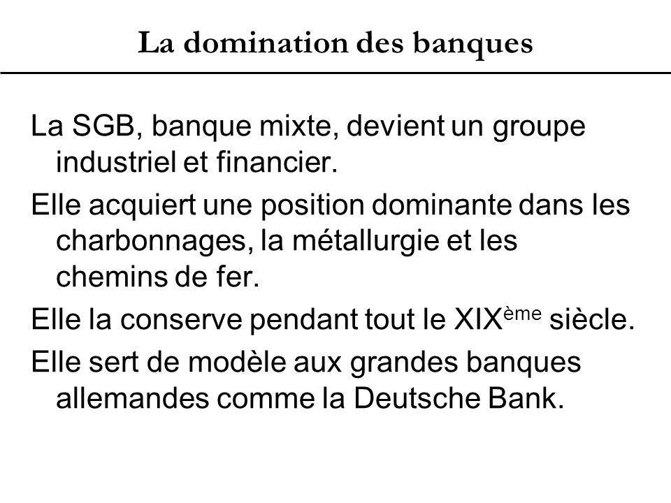 La domination des banques La SGB, banque mixte, devient un groupe industriel et financier.