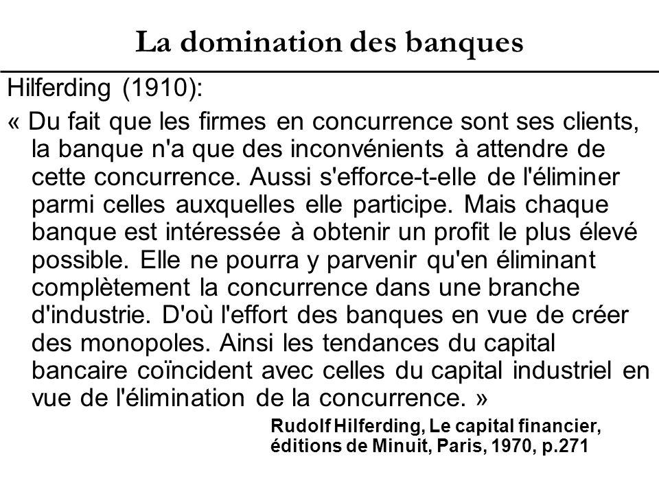 La domination des banques Hilferding (1910): « Du fait que les firmes en concurrence sont ses clients, la banque n a que des inconvénients à attendre de cette concurrence.