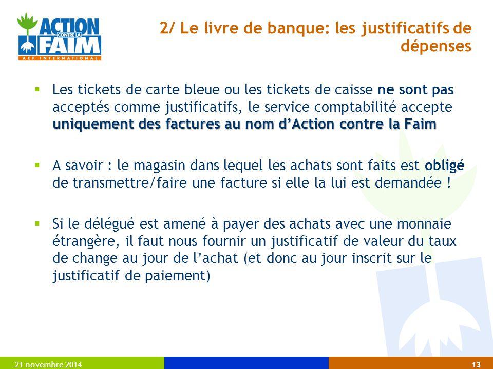 21 novembre 201413 2/ Le livre de banque: les justificatifs de dépenses uniquement des factures au nom d'Action contre la Faim  Les tickets de carte