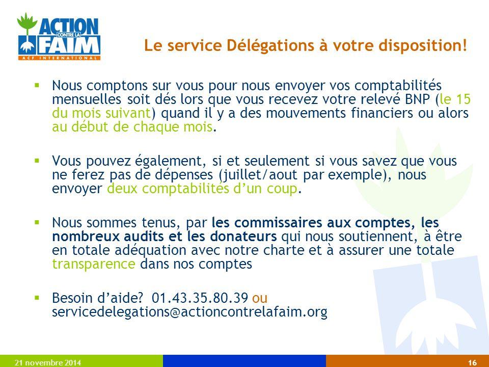 21 novembre 201416 Le service Délégations à votre disposition!  Nous comptons sur vous pour nous envoyer vos comptabilités mensuelles soit dés lors q