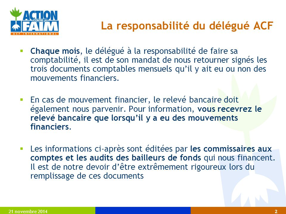 21 novembre 20142 La responsabilité du délégué ACF  Chaque mois, le délégué à la responsabilité de faire sa comptabilité, il est de son mandat de nou