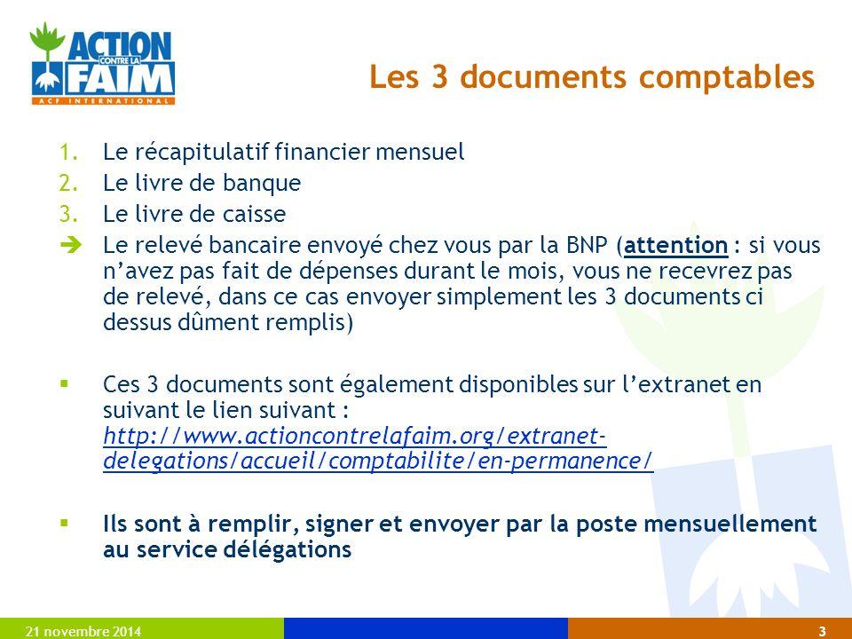 21 novembre 20143 Les 3 documents comptables 1.Le récapitulatif financier mensuel 2.Le livre de banque 3.Le livre de caisse  Le relevé bancaire envoy