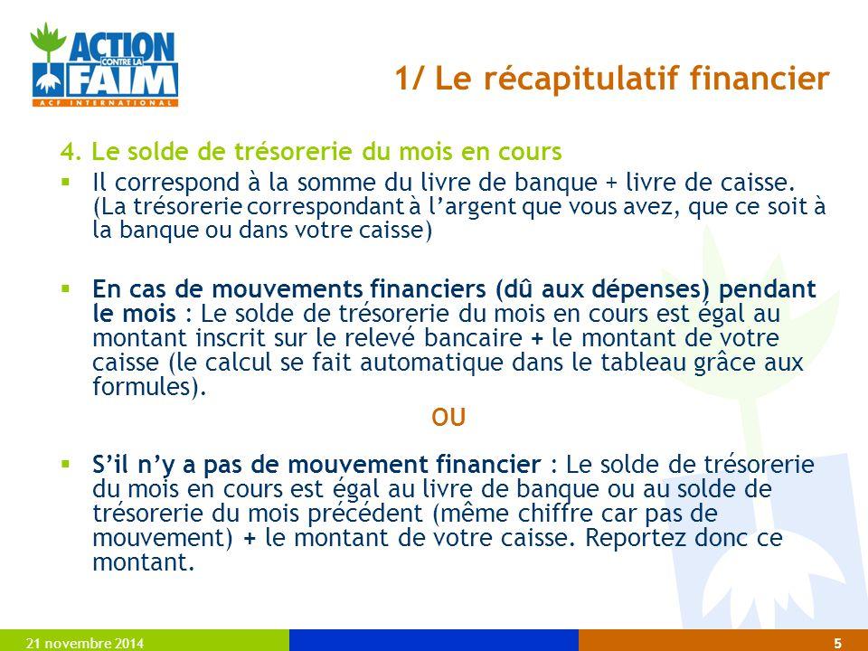 21 novembre 20145 1/ Le récapitulatif financier 4. Le solde de trésorerie du mois en cours  Il correspond à la somme du livre de banque + livre de ca