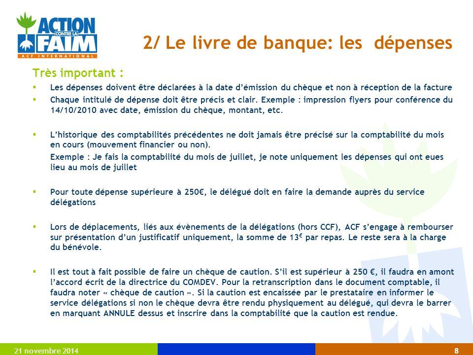 21 novembre 20148 2/ Le livre de banque: les dépenses Très important :  Les dépenses doivent être déclarées à la date d'émission du chèque et non à r