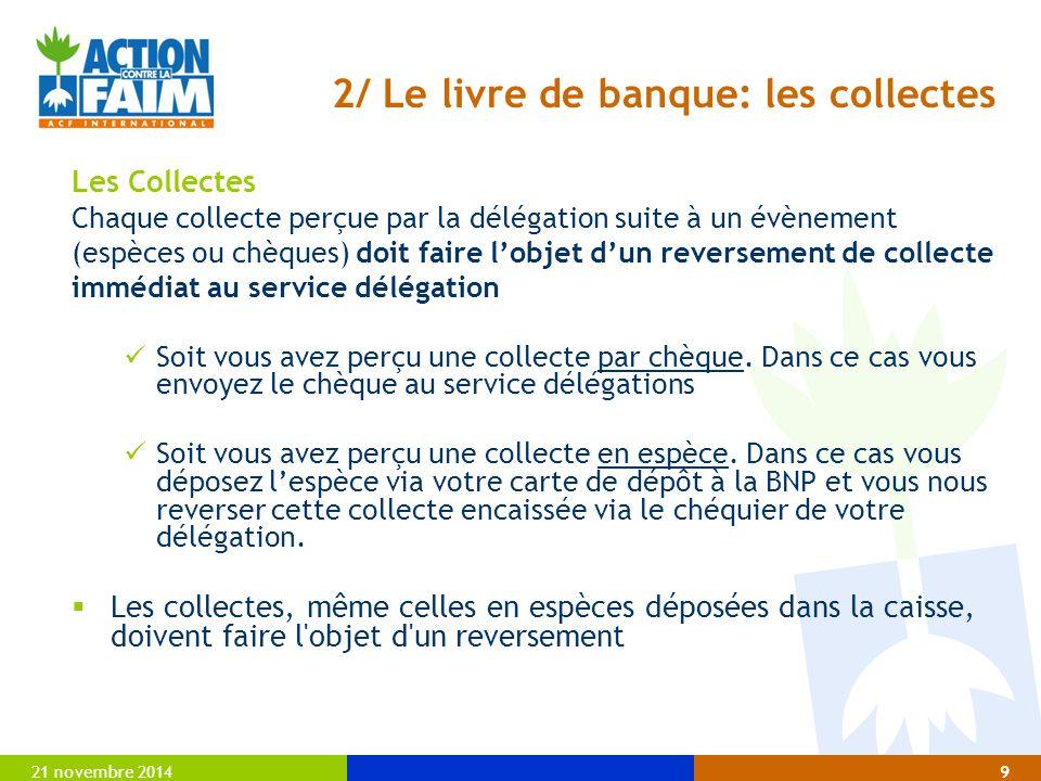 21 novembre 20149 2/ Le livre de banque: les collectes Les Collectes Chaque collecte perçue par la délégation suite à un évènement (espèces ou chèques