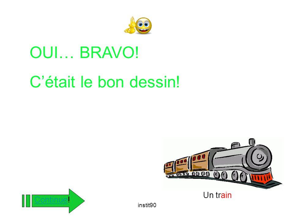 instit90 OUI… BRAVO! C'était le bon dessin! ContinueContinue! Un train