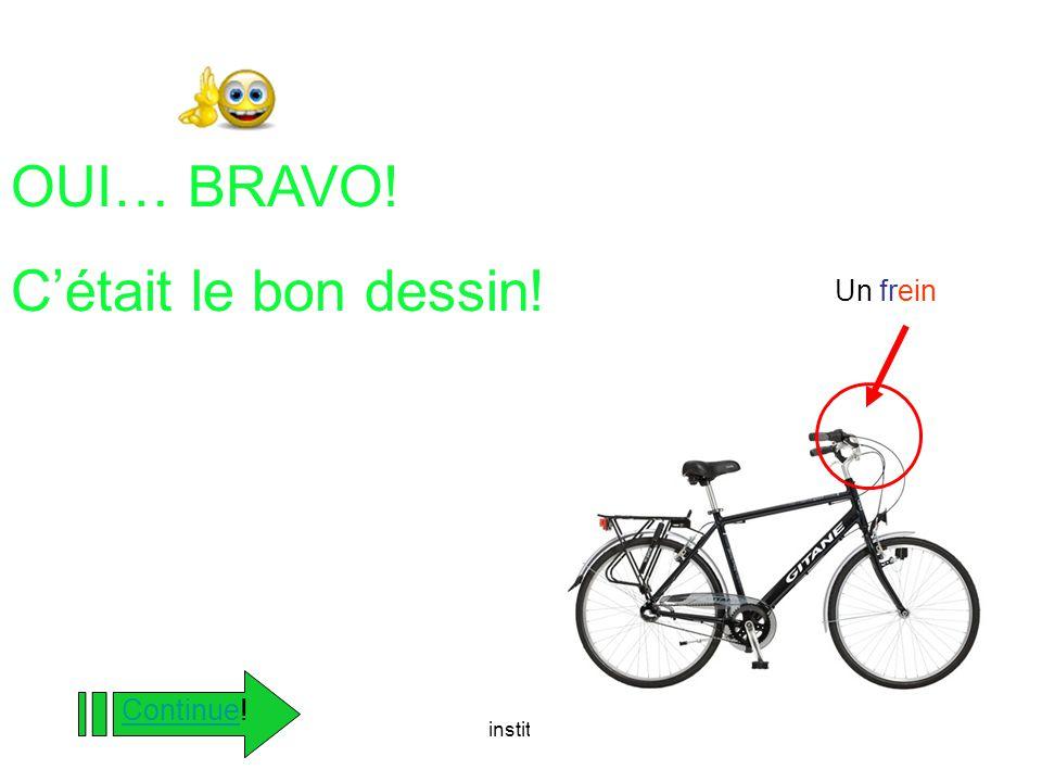 instit90 OUI… BRAVO! C'était le bon dessin! ContinueContinue! Un frein