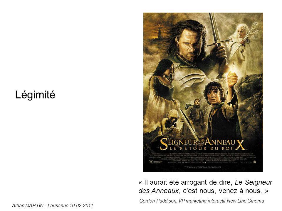 Légimité Alban MARTIN - Lausanne 10-02-2011 « Il aurait été arrogant de dire, Le Seigneur des Anneaux, c'est nous, venez à nous.