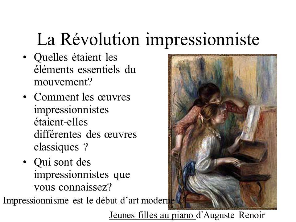 La Révolution impressionniste Quelles étaient les éléments essentiels du mouvement? Comment les œuvres impressionnistes étaient-elles différentes des