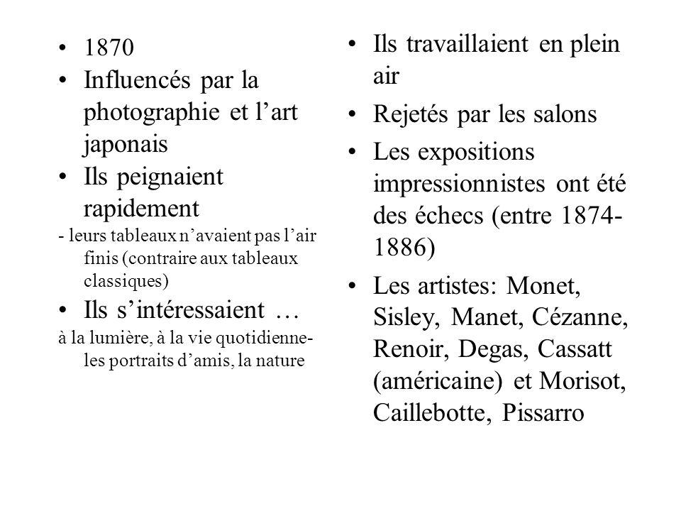 1870 Influencés par la photographie et l'art japonais Ils peignaient rapidement - leurs tableaux n'avaient pas l'air finis (contraire aux tableaux cla