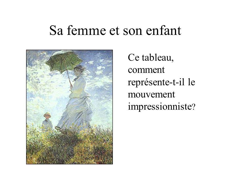 Sa femme et son enfant Ce tableau, comment représente-t-il le mouvement impressionniste ?