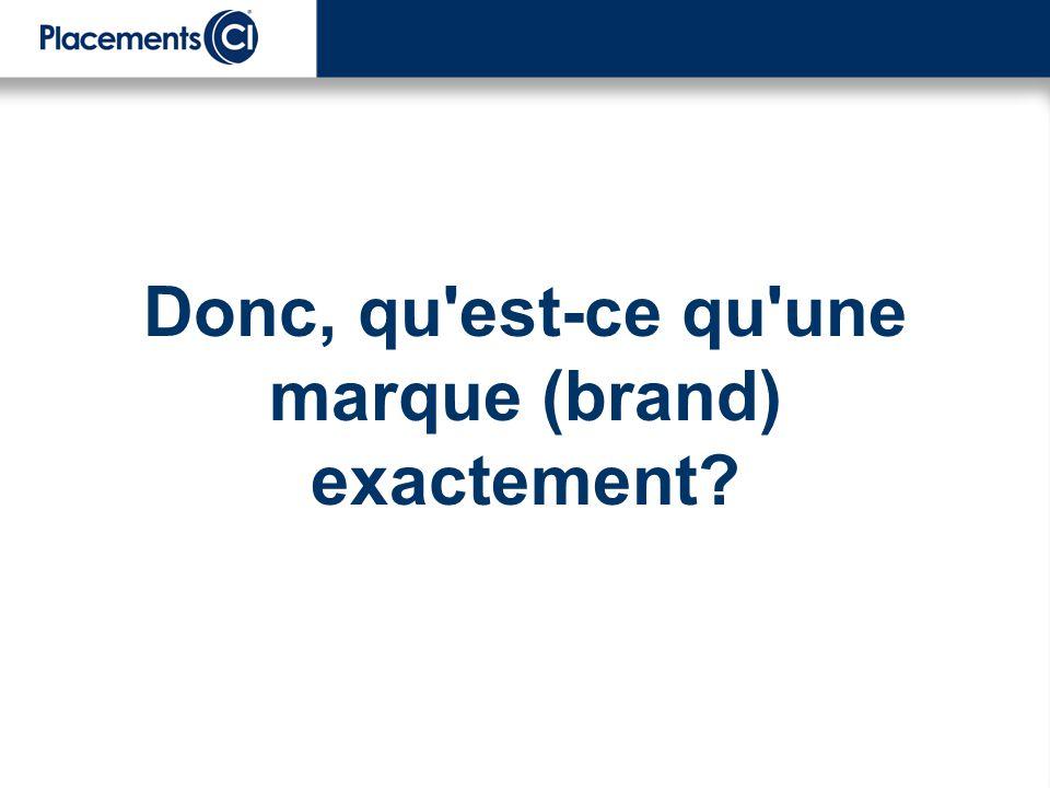 Donc, qu'est-ce qu'une marque (brand) exactement?