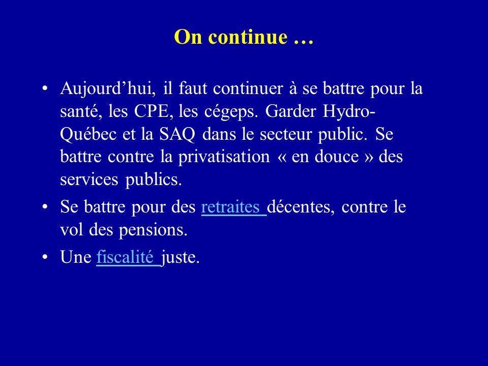 On continue … Aujourd'hui, il faut continuer à se battre pour la santé, les CPE, les cégeps. Garder Hydro- Québec et la SAQ dans le secteur public. Se