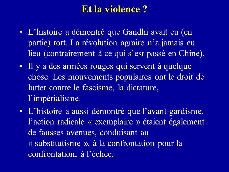 Et la violence ? L'histoire a démontré que Gandhi avait eu (en partie) tort. La révolution agraire n'a jamais eu lieu (contrairement à ce qui s'est pa