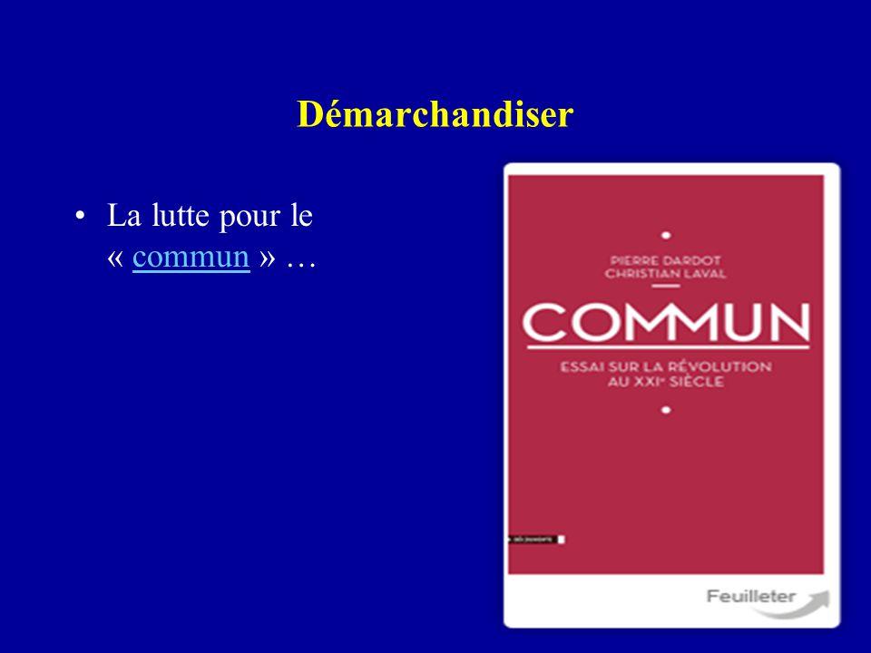 Démarchandiser La lutte pour le « commun » …commun