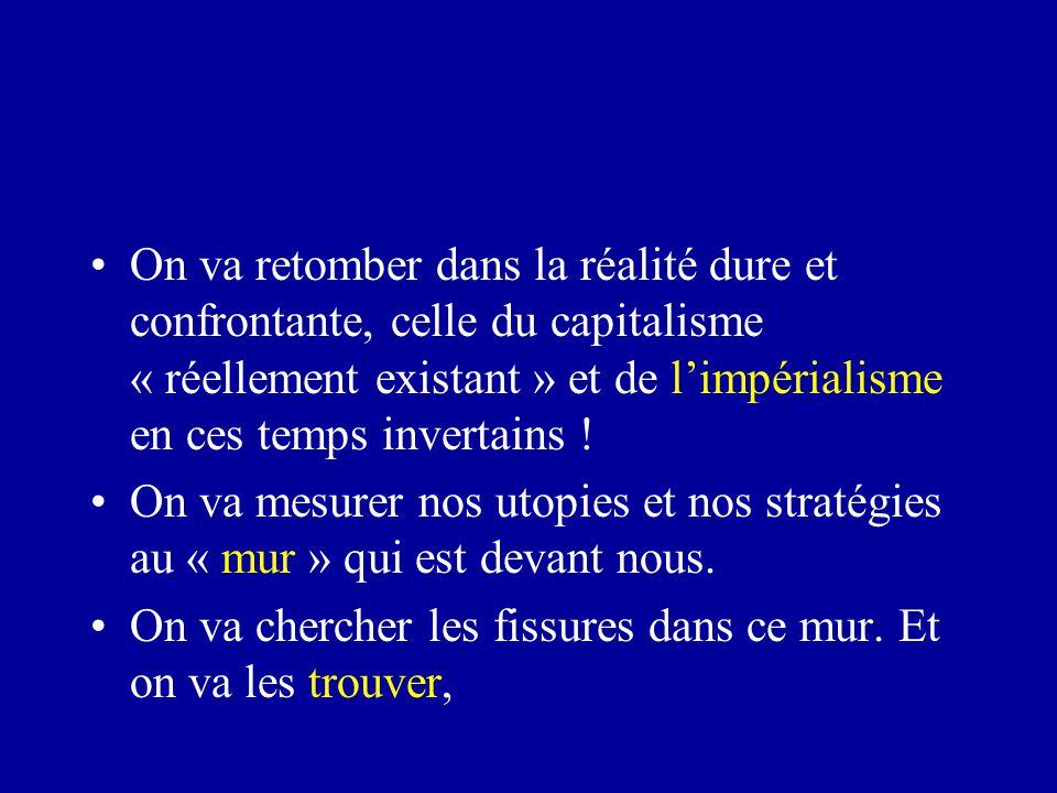 On va retomber dans la réalité dure et confrontante, celle du capitalisme « réellement existant » et de l'impérialisme en ces temps invertains .