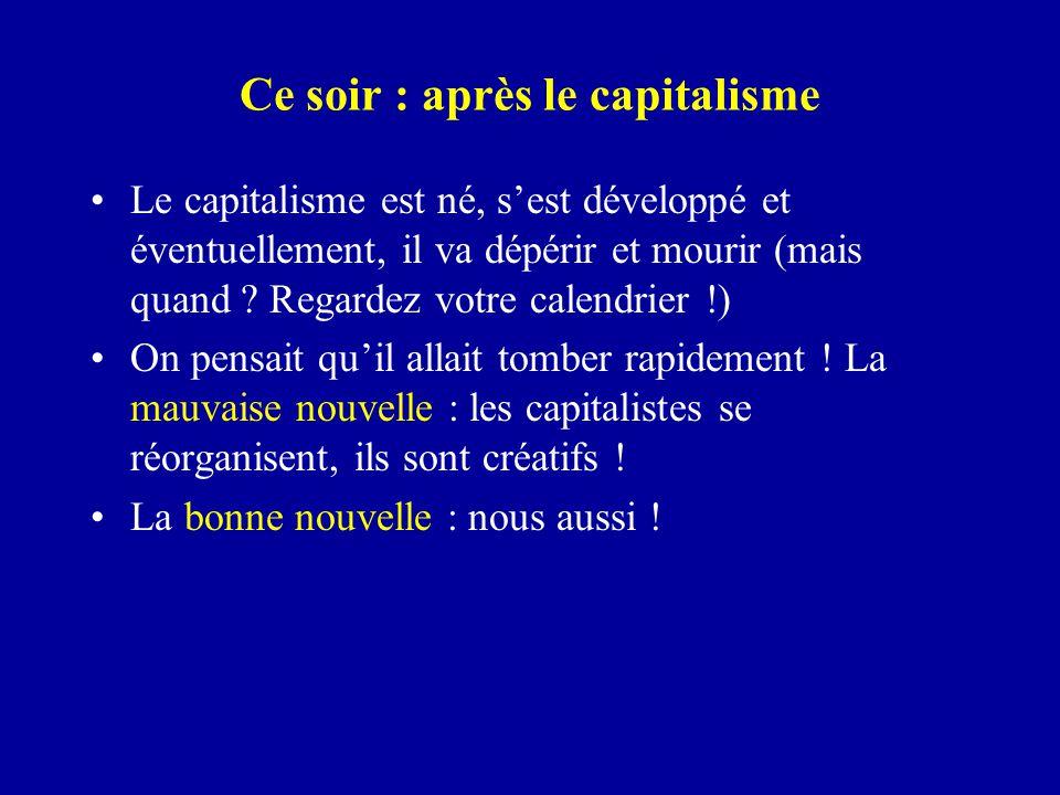 Ce soir : après le capitalisme Le capitalisme est né, s'est développé et éventuellement, il va dépérir et mourir (mais quand ? Regardez votre calendri