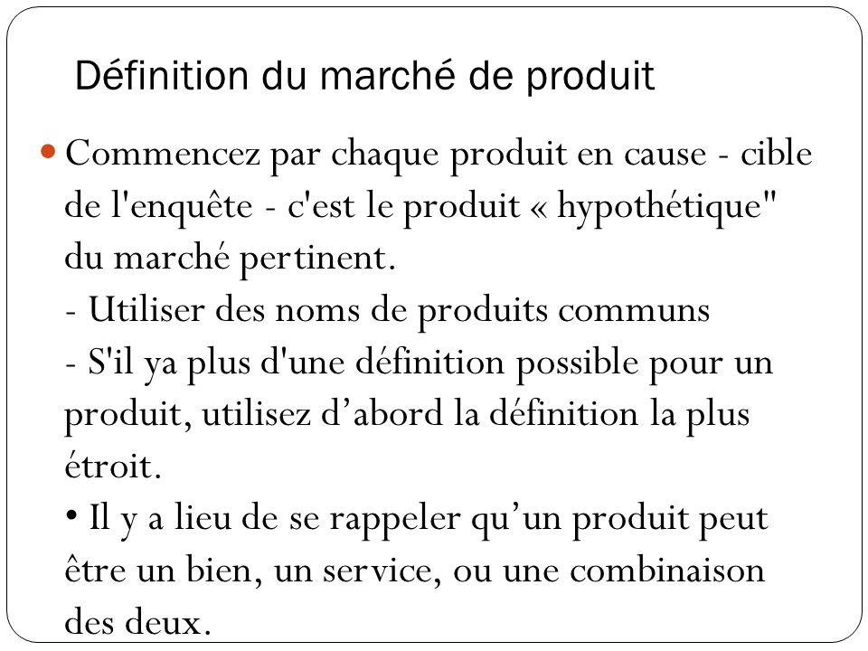 Définition du marché de produit Commencez par chaque produit en cause - cible de l enquête - c est le produit « hypothétique du marché pertinent.