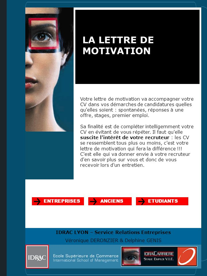 LA LETTRE DE MOTIVATION Votre lettre de motivation va accompagner votre CV dans vos démarches de candidatures quelles qu'elles soient : spontanées, ré