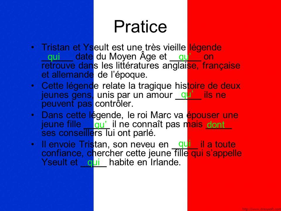 Pratice Tristan et Yseult est une très vieille légende ______ date du Moyen Âge et ______ on retrouve dans les littératures anglaise, française et all
