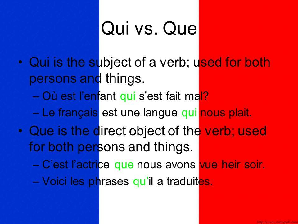 Qui vs. Que Qui is the subject of a verb; used for both persons and things. –O–Où est l'enfant qui s'est fait mal? –L–Le français est une langue qui n