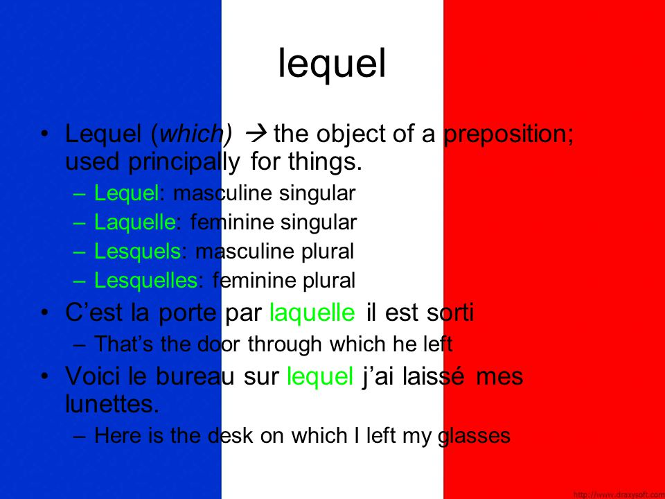 lequel Lequel (which)  the object of a preposition; used principally for things. –L–Lequel: masculine singular –L–Laquelle: feminine singular –L–Lesq