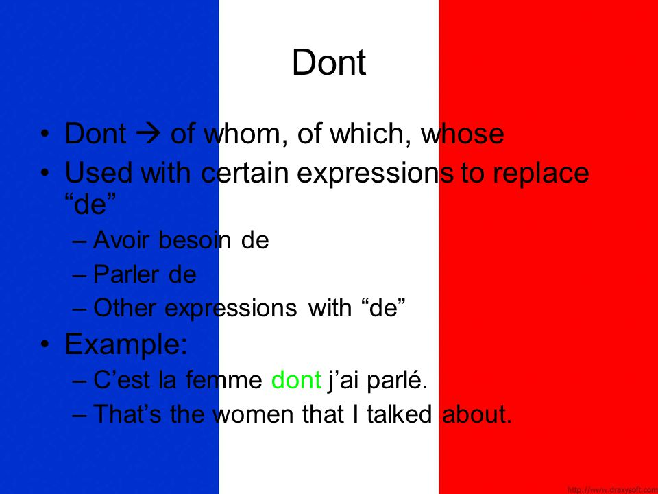 "Dont Dont  of whom, of which, whose Used with certain expressions to replace ""de"" –A–Avoir besoin de –P–Parler de –O–Other expressions with ""de"" Exam"