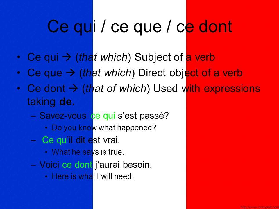 Ce qui / ce que / ce dont Ce qui  (that which) Subject of a verb Ce que  (that which) Direct object of a verb Ce dont  (that of which) Used with ex