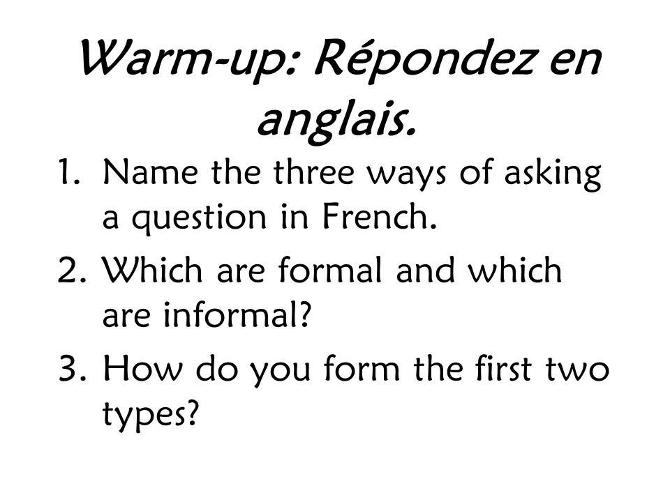 Warm-up: Répondez en anglais. 1.Name the three ways of asking a question in French.