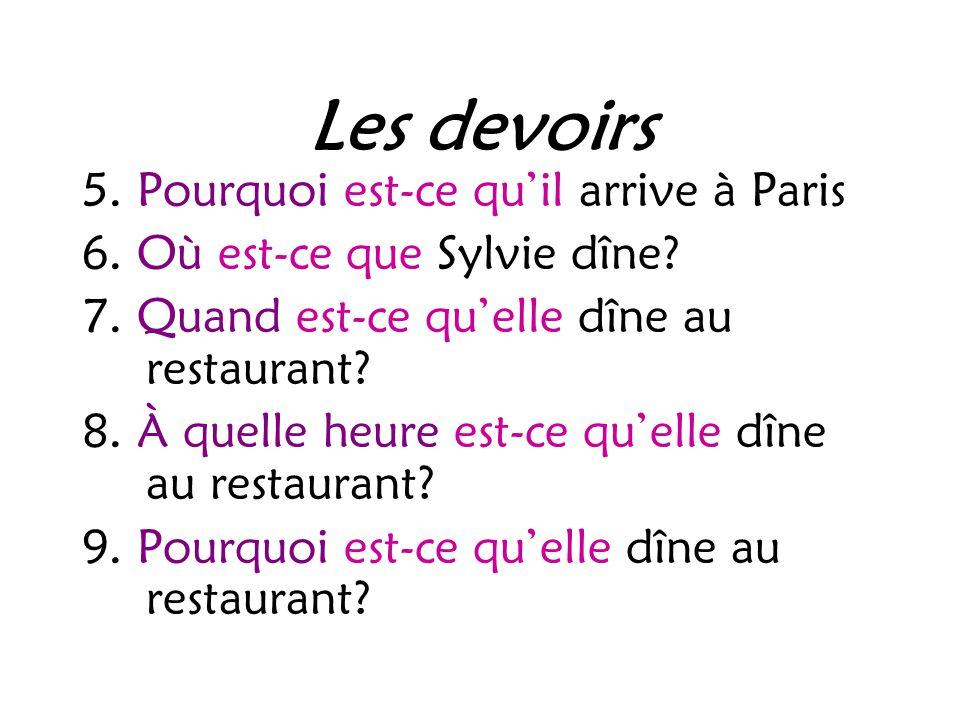 Les devoirs 5. Pourquoi est-ce qu'il arrive à Paris 6.