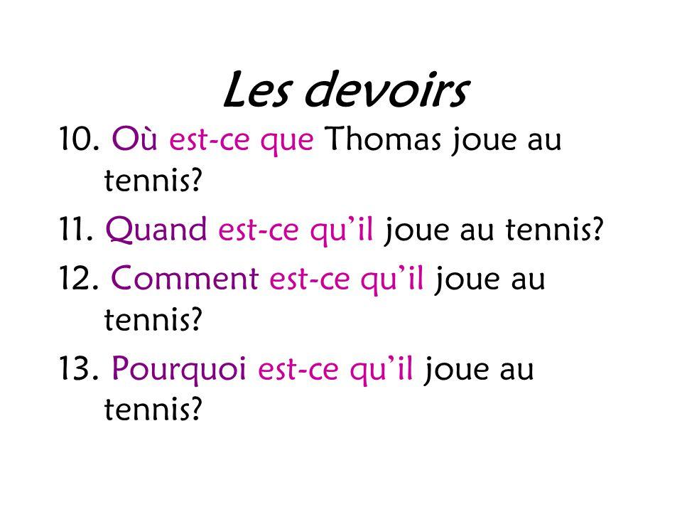 Les devoirs 10. Où est-ce que Thomas joue au tennis.