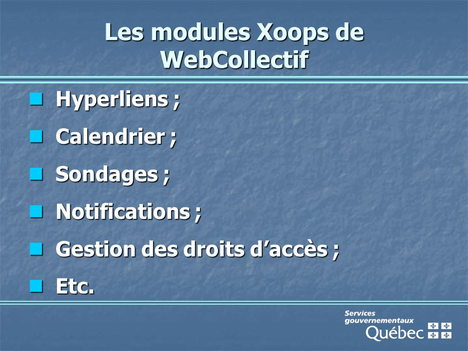 Les modules Xoops de WebCollectif Hyperliens ; Hyperliens ; Calendrier ; Calendrier ; Sondages ; Sondages ; Notifications ; Notifications ; Gestion des droits d'accès ; Gestion des droits d'accès ; Etc.