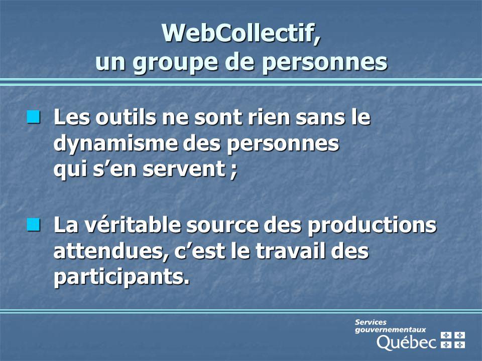 WebCollectif, un groupe de personnes Les outils ne sont rien sans le dynamisme des personnes qui s'en servent ; Les outils ne sont rien sans le dynamisme des personnes qui s'en servent ; La véritable source des productions attendues, c'est le travail des participants.