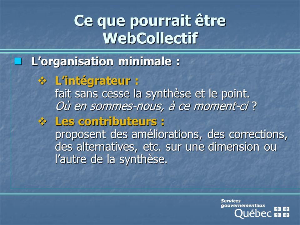 Ce que pourrait être WebCollectif L'organisation minimale : L'organisation minimale :  L'intégrateur : fait sans cesse la synthèse et le point.