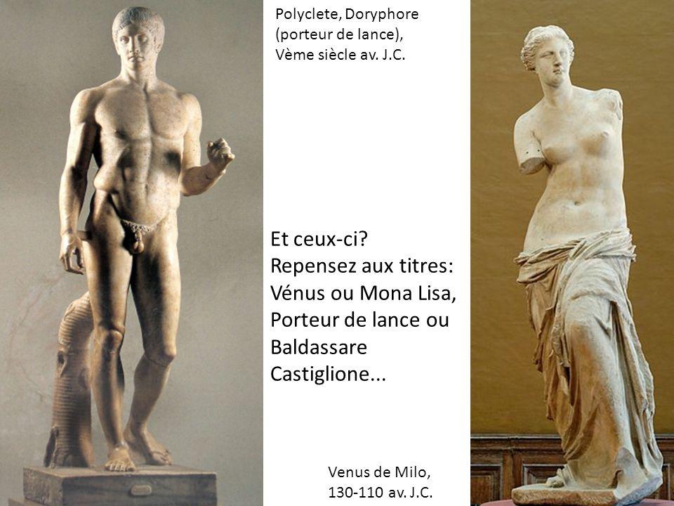 Et ceux-ci. Repensez aux titres: Vénus ou Mona Lisa, Porteur de lance ou Baldassare Castiglione...
