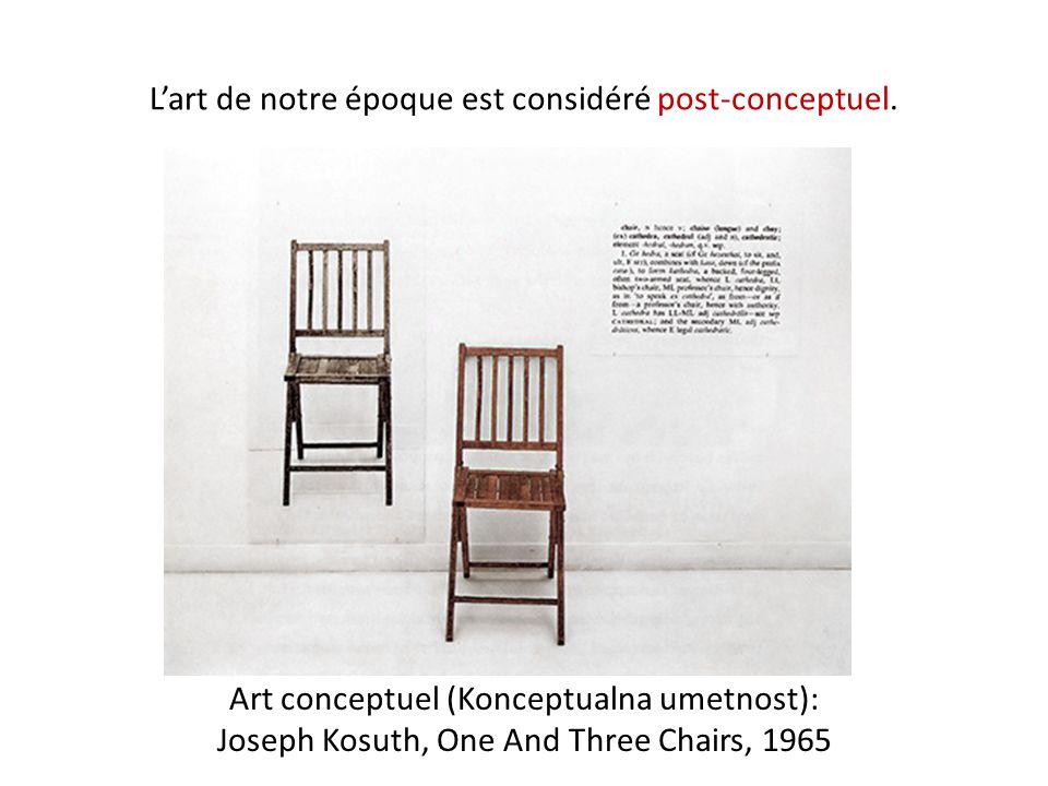 L'art de notre époque est considéré post-conceptuel. Art conceptuel (Konceptualna umetnost): Joseph Kosuth, One And Three Chairs, 1965