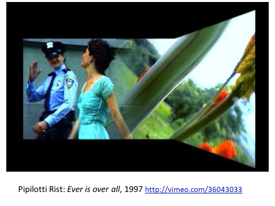 Pipilotti Rist: Ever is over all, 1997 http://vimeo.com/36043033 http://vimeo.com/36043033