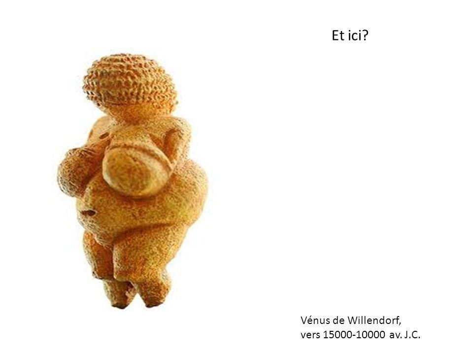 Et ici Vénus de Willendorf, vers 15000-10000 av. J.C.