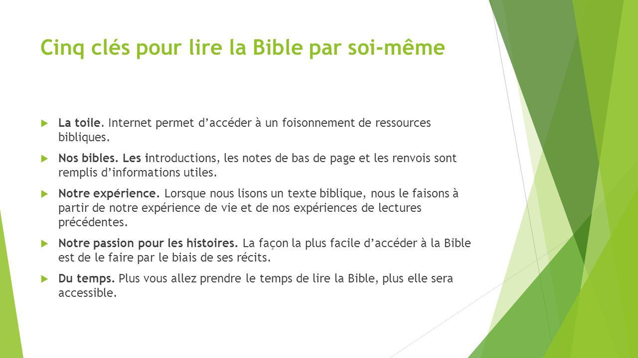Cinq clés pour lire la Bible par soi-même  La toile. Internet permet d'accéder à un foisonnement de ressources bibliques.  Nos bibles. Les introduct