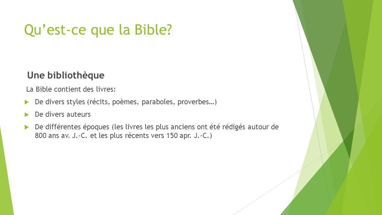 Qu'est-ce que la Bible? Une bibliothèque La Bible contient des livres:  De divers styles (récits, poèmes, paraboles, proverbes…)  De divers auteurs
