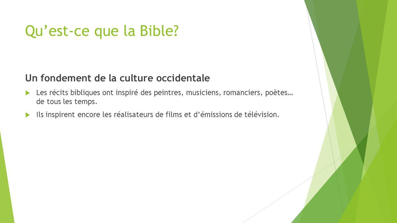 Qu'est-ce que la Bible? Un fondement de la culture occidentale  Les récits bibliques ont inspiré des peintres, musiciens, romanciers, poètes… de tous