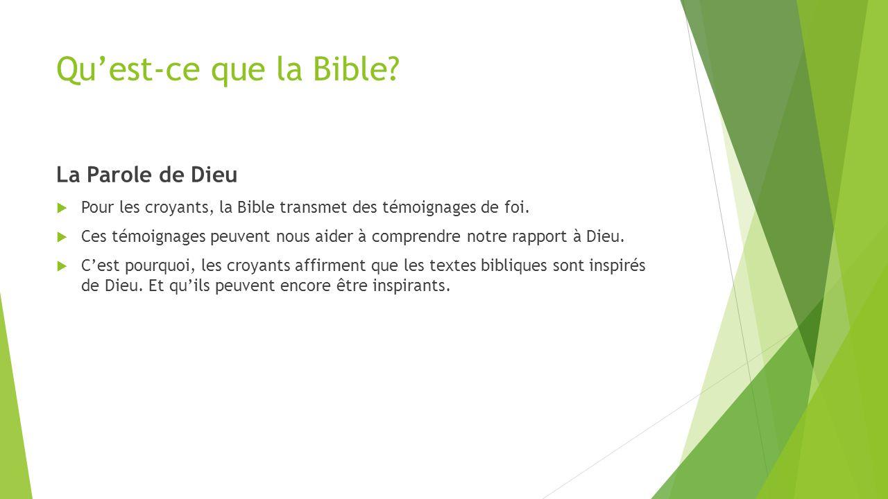 Qu'est-ce que la Bible? La Parole de Dieu  Pour les croyants, la Bible transmet des témoignages de foi.  Ces témoignages peuvent nous aider à compre