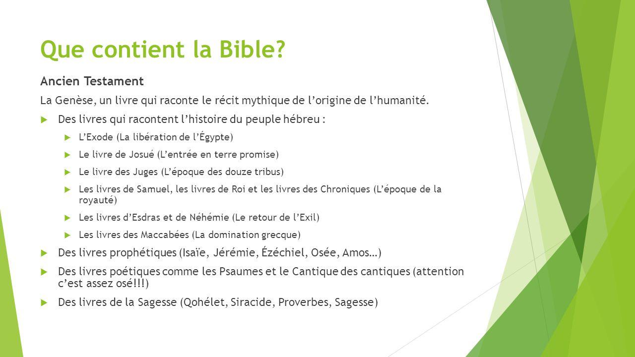 Que contient la Bible? Ancien Testament La Genèse, un livre qui raconte le récit mythique de l'origine de l'humanité.  Des livres qui racontent l'his