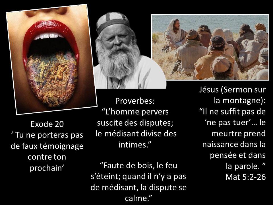 """Exode 20 ' Tu ne porteras pas de faux témoignage contre ton prochain' Proverbes: """"L'homme pervers suscite des disputes; le médisant divise des intimes"""