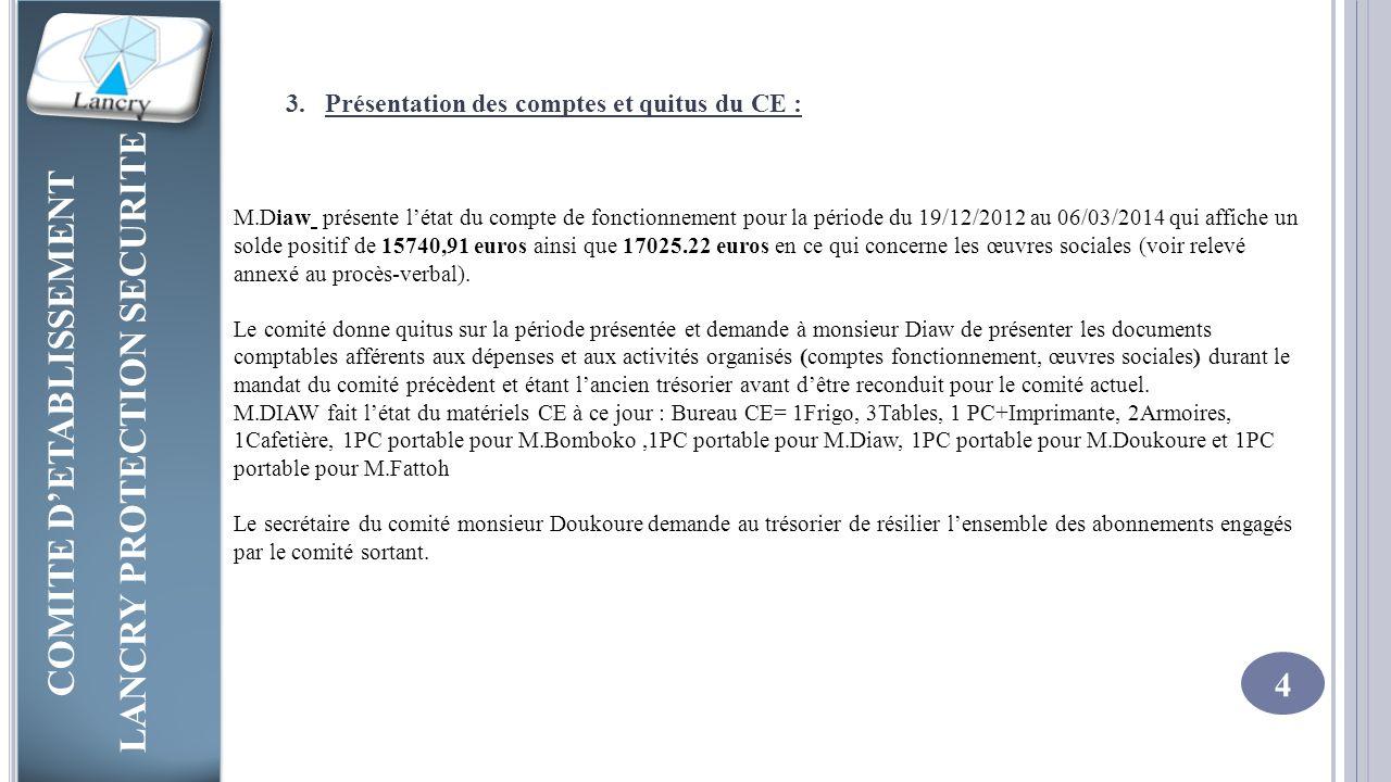 COMITE D'ETABLISSEMENT LANCRY PROTECTION SECURITE COMITE D'ETABLISSEMENT LANCRY PROTECTION SECURITE 4 3.Présentation des comptes et quitus du CE : M.D