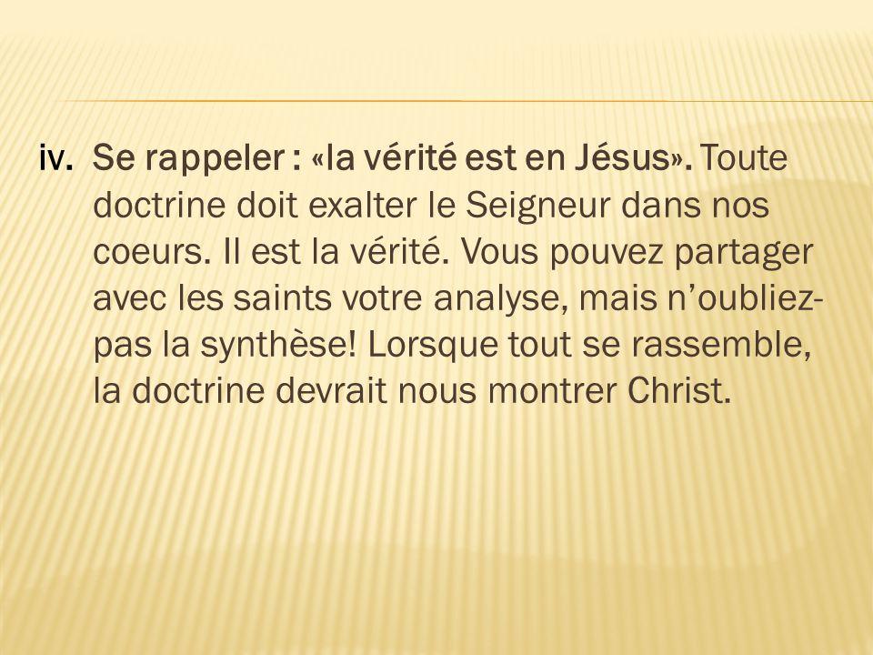iv.Se rappeler : «la vérité est en Jésus». Toute doctrine doit exalter le Seigneur dans nos coeurs.