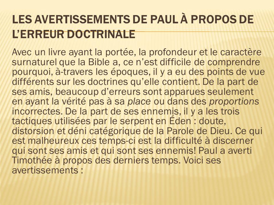 LES AVERTISSEMENTS DE PAUL À PROPOS DE L'ERREUR DOCTRINALE Avec un livre ayant la portée, la profondeur et le caractère surnaturel que la Bible a, ce