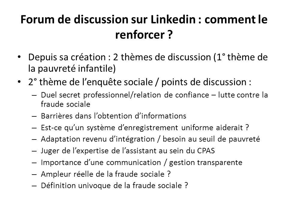 Forum de discussion sur Linkedin : comment le renforcer ? Depuis sa création : 2 thèmes de discussion (1° thème de la pauvreté infantile) 2° thème de
