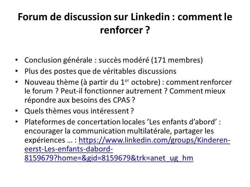 Forum de discussion sur Linkedin : comment le renforcer ? Conclusion générale : succès modéré (171 membres) Plus des postes que de véritables discussi